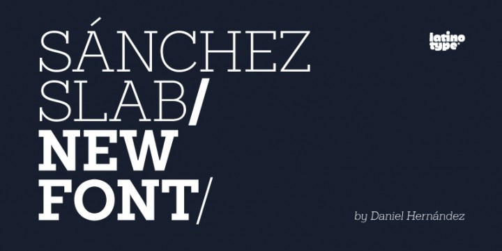 Sanchez Slab , designed by LatinoType.