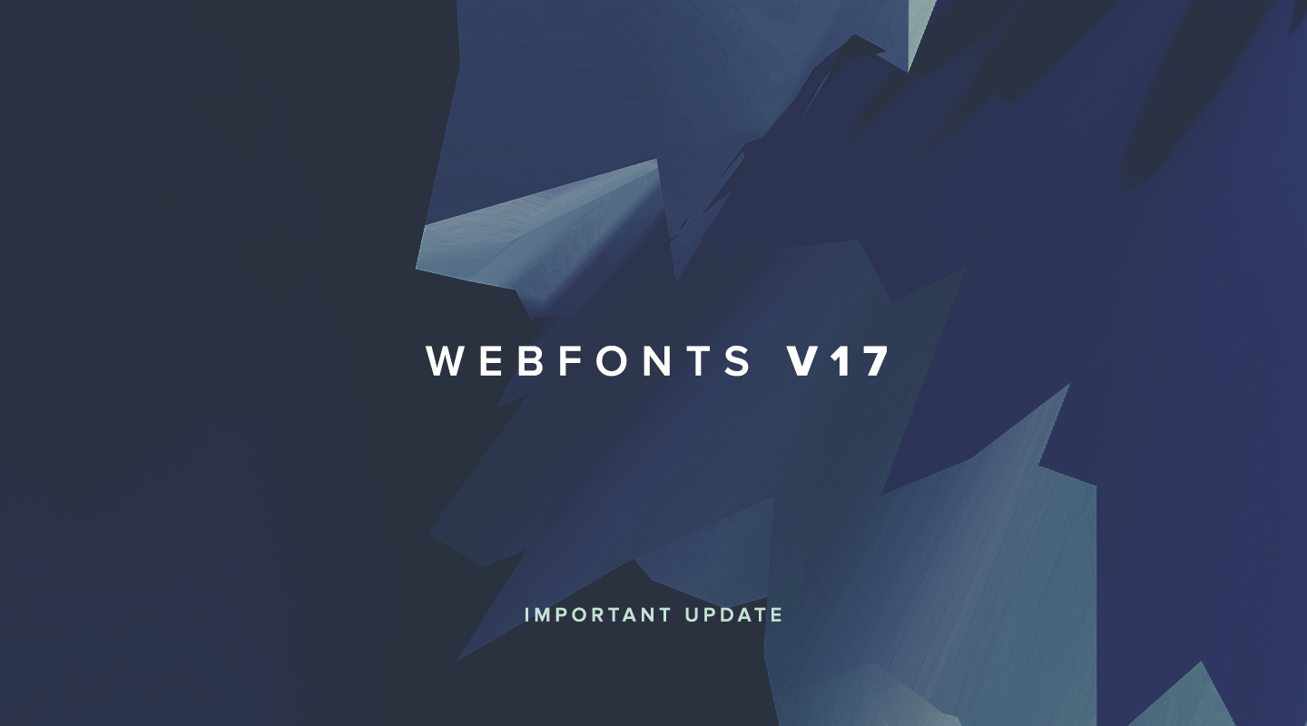 WebFonts V17 - Important Update