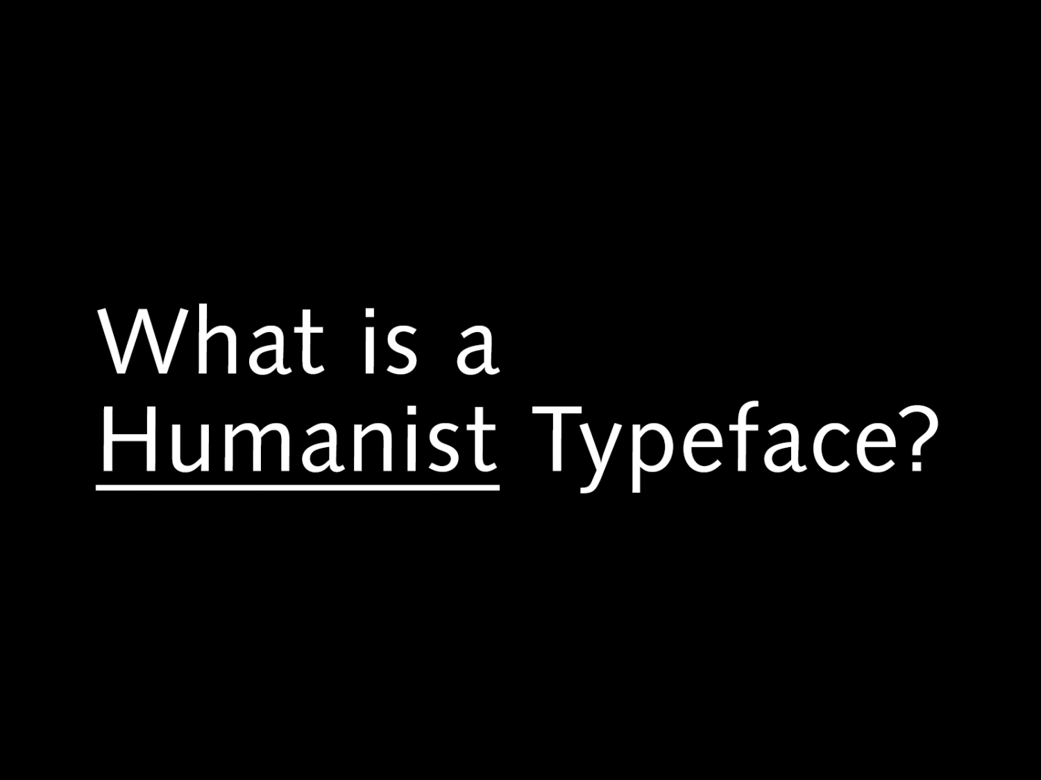 What is a Humanist Typeface?
