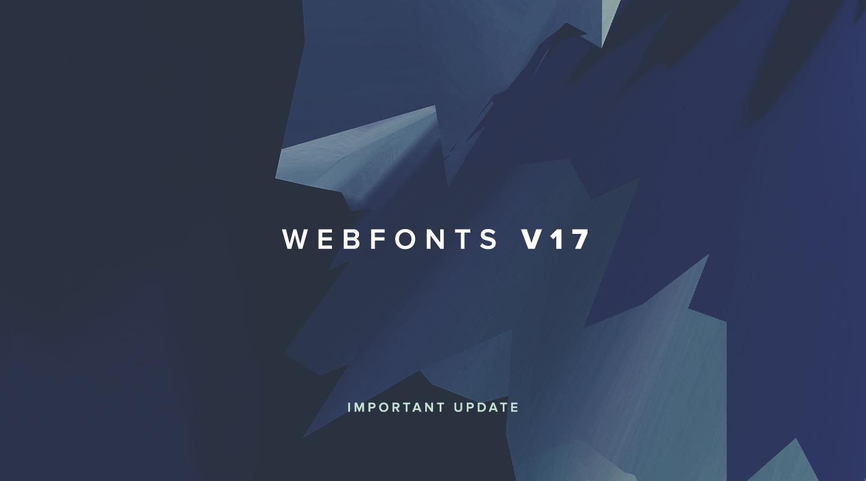 WebFonts V17 - Important Update
